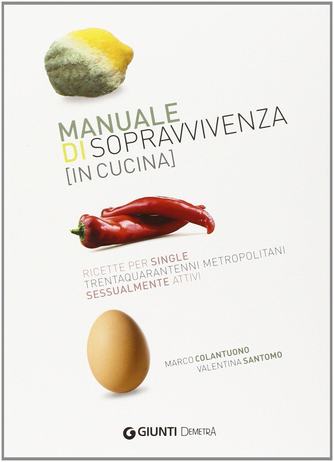 Manuale di sopravvivenza in cucina non il solito libro di for In cucina ricette