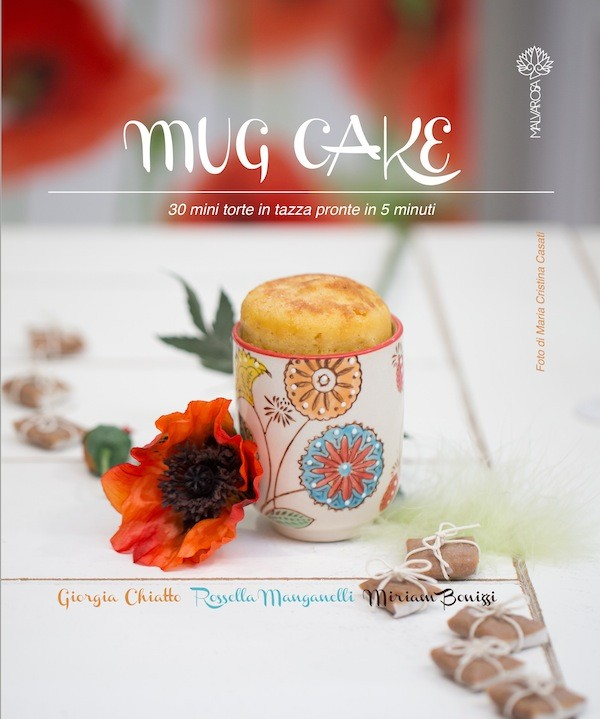 Mug Cake – 30 torte in tazza pronte in 5 minuti